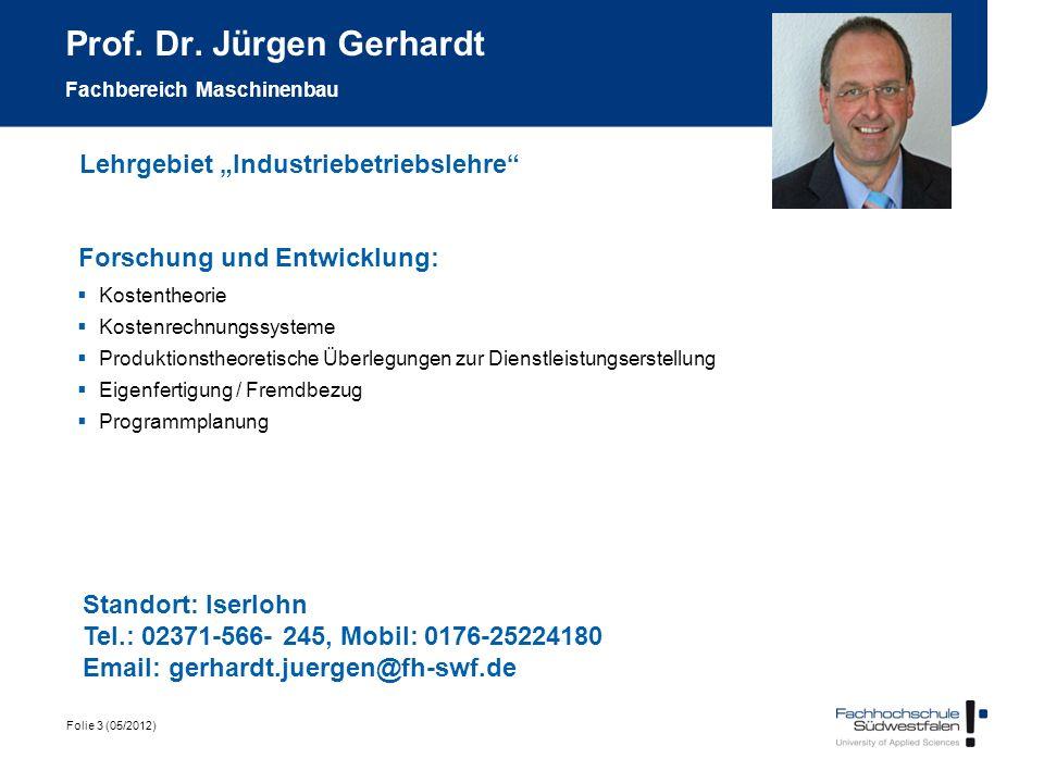 Folie 3 (05/2012) Prof. Dr. Jürgen Gerhardt Fachbereich Maschinenbau Forschung und Entwicklung: Kostentheorie Kostenrechnungssysteme Produktionstheore
