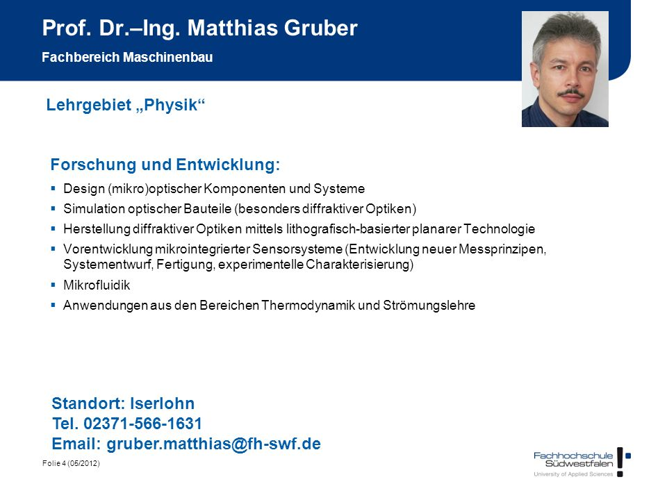 Folie 4 (05/2012) Prof. Dr.–Ing. Matthias Gruber Fachbereich Maschinenbau Forschung und Entwicklung: Design (mikro)optischer Komponenten und Systeme S