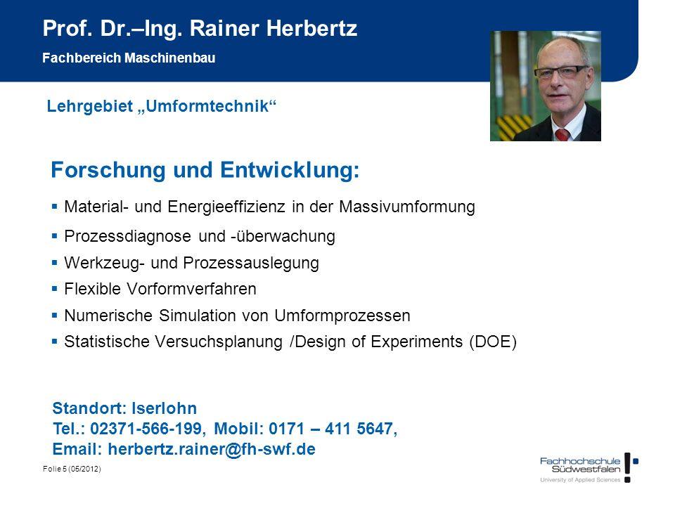Folie 5 (05/2012) Prof. Dr.–Ing. Rainer Herbertz Fachbereich Maschinenbau Forschung und Entwicklung: Material- und Energieeffizienz in der Massivumfor