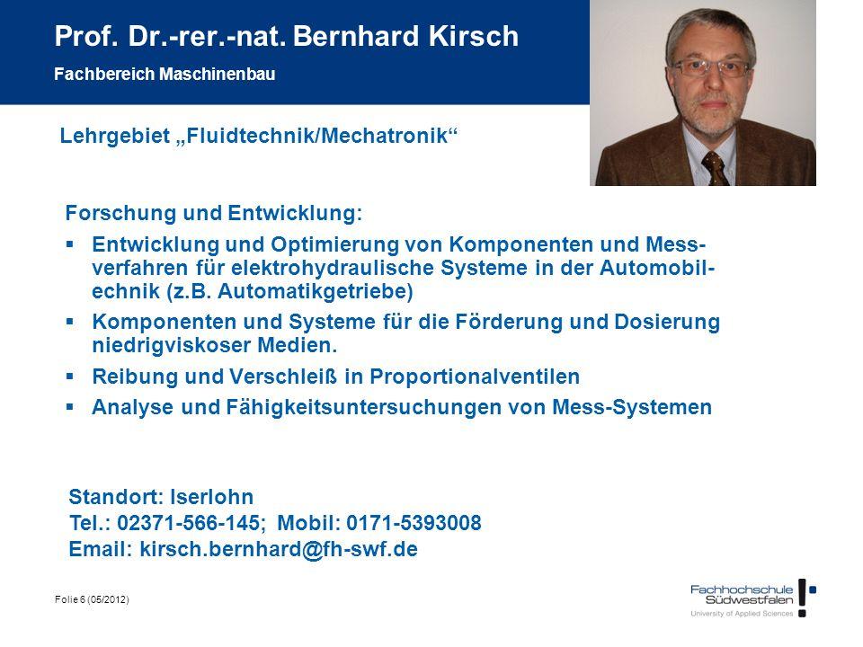 Folie 6 (05/2012) Prof. Dr.-rer.-nat. Bernhard Kirsch Fachbereich Maschinenbau Forschung und Entwicklung: Entwicklung und Optimierung von Komponenten