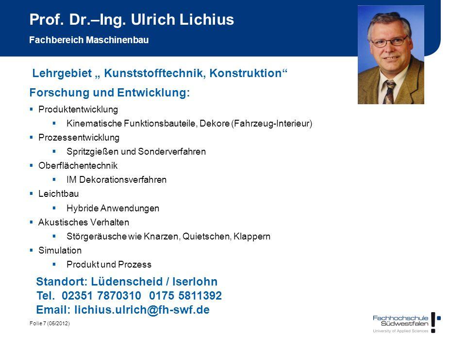 Folie 7 (05/2012) Prof. Dr.–Ing. Ulrich Lichius Fachbereich Maschinenbau Lehrgebiet Kunststofftechnik, Konstruktion Standort: Lüdenscheid / Iserlohn T