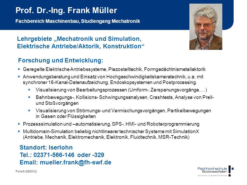 Folie 9 (05/2012) Prof. Dr.-Ing. Frank Müller Fachbereich Maschinenbau, Studiengang Mechatronik Forschung und Entwicklung: Geregelte Elektrische Antri