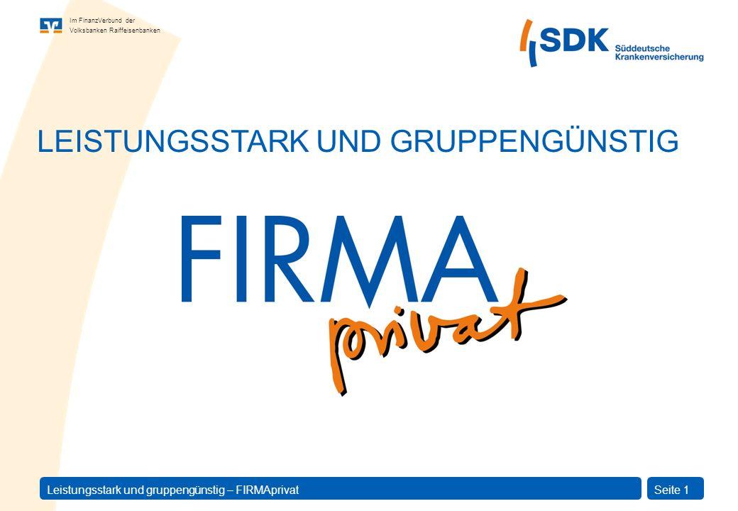 Im FinanzVerbund der Volksbanken Raiffeisenbanken Leistungsstark und gruppengünstig – FIRMAprivatSeite 22 Was bietet die GKV.