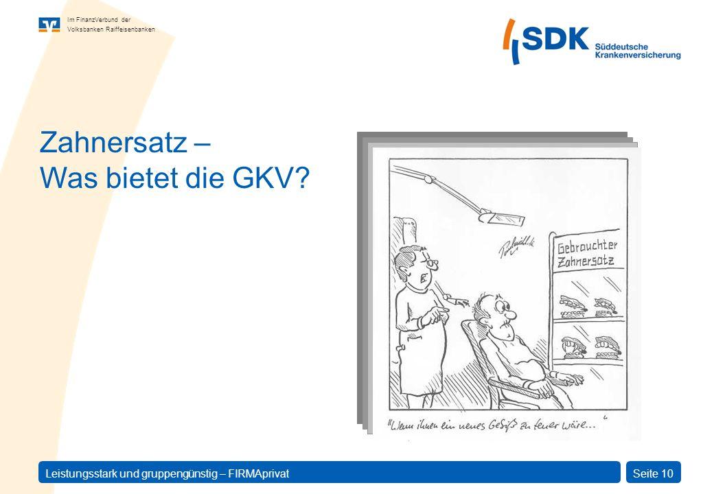 Im FinanzVerbund der Volksbanken Raiffeisenbanken Leistungsstark und gruppengünstig – FIRMAprivatSeite 10 Zahnersatz – Was bietet die GKV?