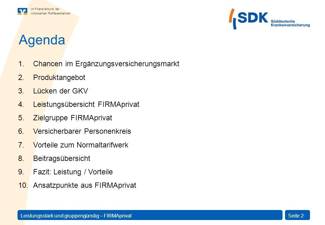 Im FinanzVerbund der Volksbanken Raiffeisenbanken Leistungsstark und gruppengünstig – FIRMAprivatSeite 2 Agenda 1.Chancen im Ergänzungsversicherungsma