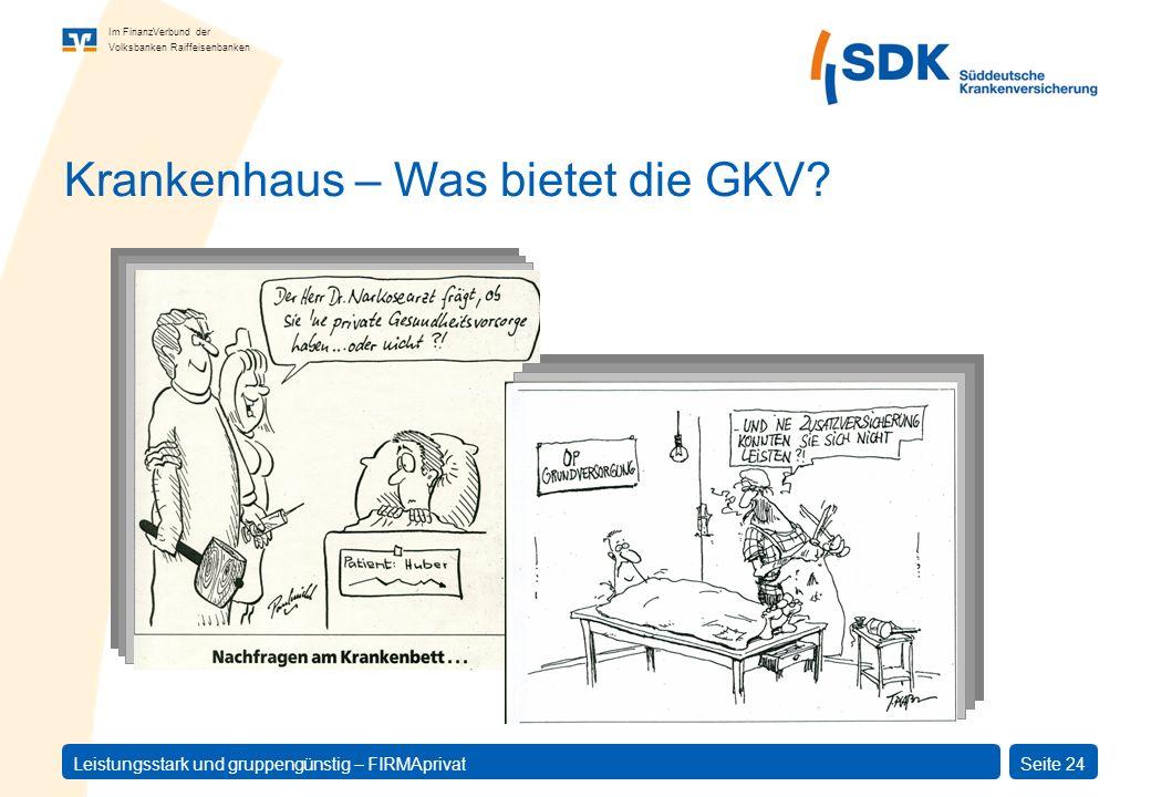 Im FinanzVerbund der Volksbanken Raiffeisenbanken Leistungsstark und gruppengünstig – FIRMAprivatSeite 24 Krankenhaus – Was bietet die GKV?