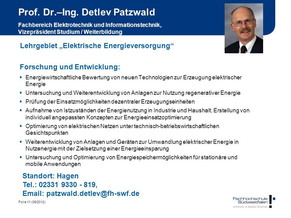 Folie 11 (05/2012) Prof. Dr.–Ing. Detlev Patzwald Fachbereich Elektrotechnik und Informationstechnik, Vizepräsident Studium / Weiterbildung Forschung
