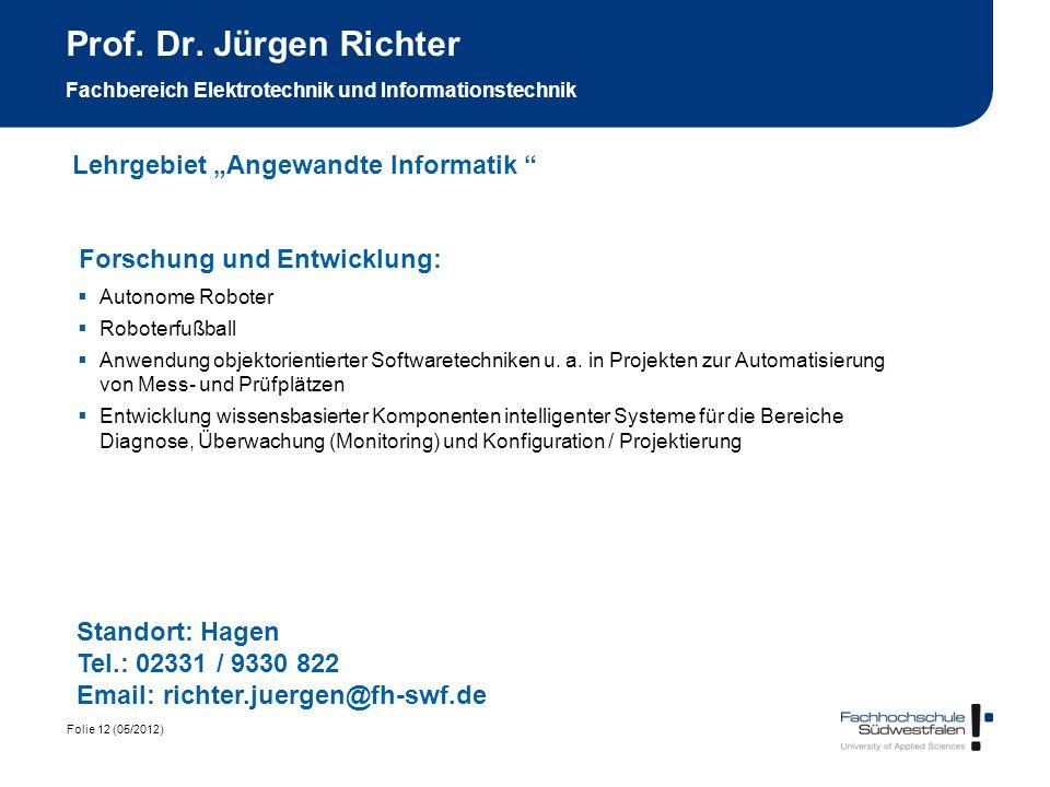 Folie 12 (05/2012) Prof. Dr. Jürgen Richter Fachbereich Elektrotechnik und Informationstechnik Forschung und Entwicklung: Autonome Roboter Roboterfußb