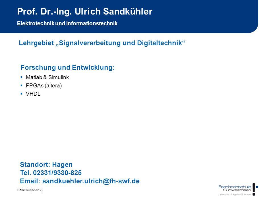 Folie 14 (05/2012) Prof. Dr.-Ing. Ulrich Sandkühler Elektrotechnik und Informationstechnik Forschung und Entwicklung: Matlab & Simulink FPGAs (altera)