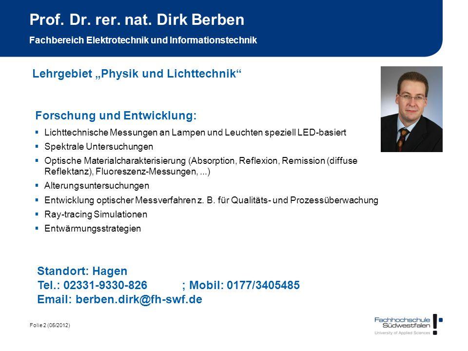 Folie 2 (05/2012) Prof. Dr. rer. nat. Dirk Berben Fachbereich Elektrotechnik und Informationstechnik Forschung und Entwicklung: Lichttechnische Messun