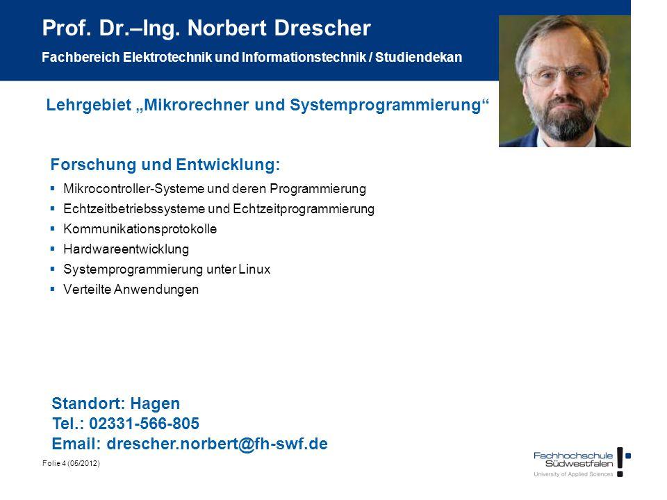 Folie 4 (05/2012) Prof. Dr.–Ing. Norbert Drescher Fachbereich Elektrotechnik und Informationstechnik / Studiendekan Forschung und Entwicklung: Mikroco