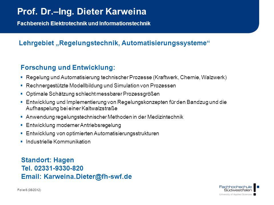 Folie 6 (05/2012) Prof. Dr.–Ing. Dieter Karweina Fachbereich Elektrotechnik und Informationstechnik Forschung und Entwicklung: Regelung und Automatisi