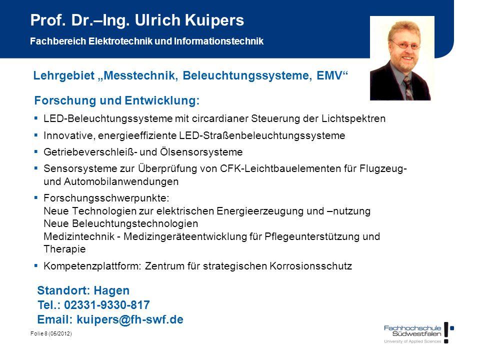 Folie 8 (05/2012) Prof. Dr.–Ing. Ulrich Kuipers Fachbereich Elektrotechnik und Informationstechnik Forschung und Entwicklung: LED-Beleuchtungssysteme