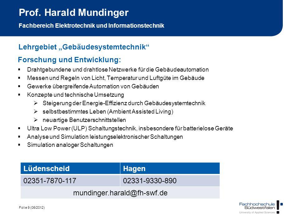 Folie 9 (05/2012) Prof. Harald Mundinger Fachbereich Elektrotechnik und Informationstechnik Forschung und Entwicklung: Drahtgebundene und drahtlose Ne