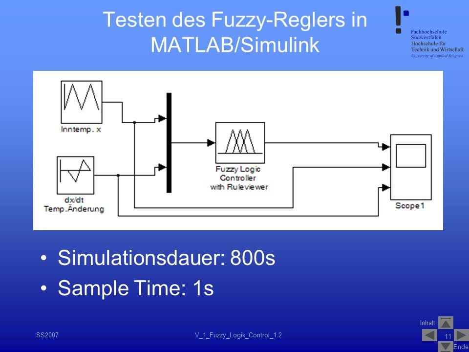 Inhalt Ende SS2007V_1_Fuzzy_Logik_Control_1.2 11 Testen des Fuzzy-Reglers in MATLAB/Simulink Simulationsdauer: 800s Sample Time: 1s
