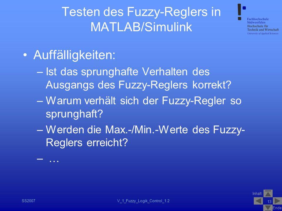 Inhalt Ende SS2007V_1_Fuzzy_Logik_Control_1.2 13 Testen des Fuzzy-Reglers in MATLAB/Simulink Auffälligkeiten: –Ist das sprunghafte Verhalten des Ausga