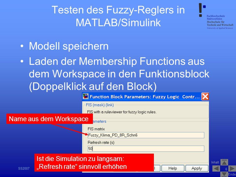 Inhalt Ende SS2007V_1_Fuzzy_Logik_Control_1.2 6 Testen des Fuzzy-Reglers in MATLAB/Simulink Modell speichern Laden der Membership Functions aus dem Wo