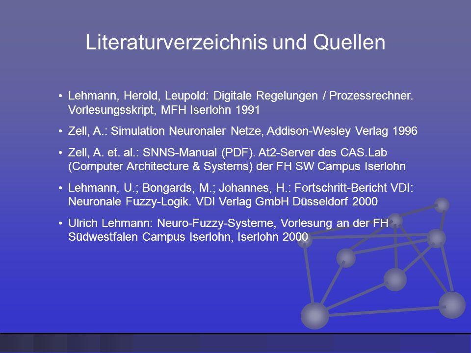 Literaturverzeichnis und Quellen Lehmann, Herold, Leupold: Digitale Regelungen / Prozessrechner. Vorlesungsskript, MFH Iserlohn 1991 Zell, A.: Simulat