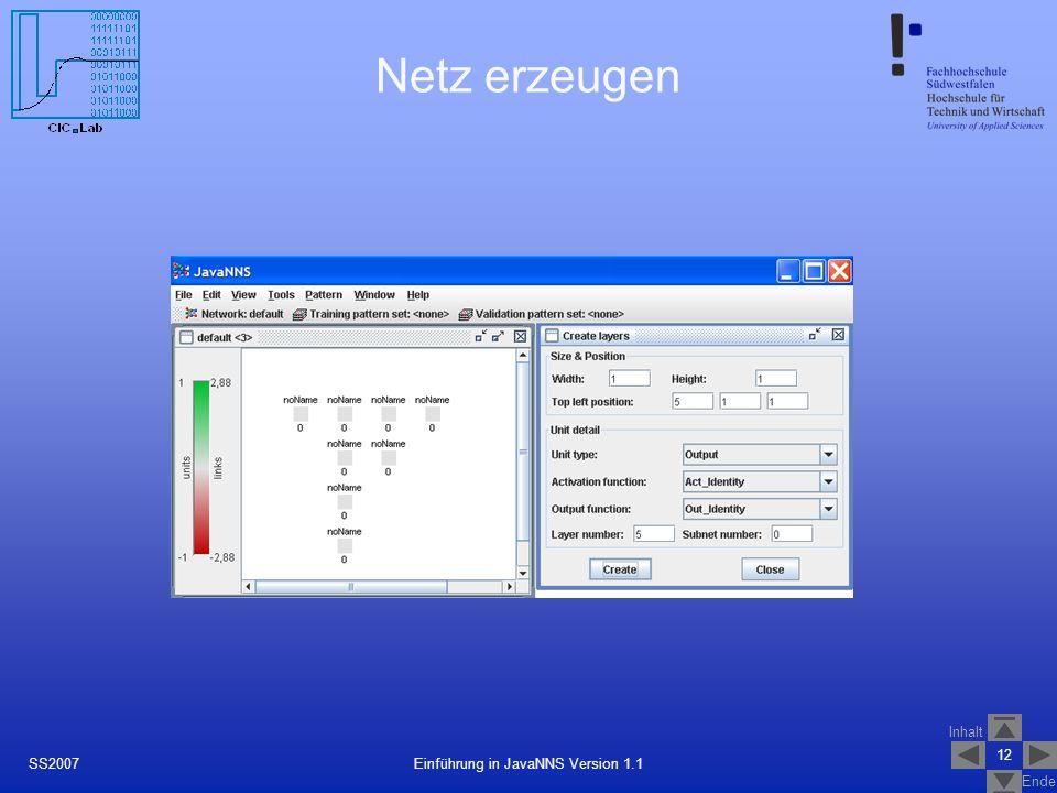 Inhalt Ende 12 Einführung in JavaNNS Version 1.1SS2007 Netz erzeugen
