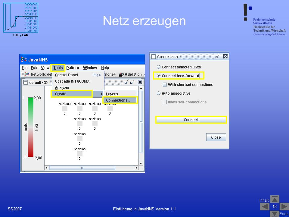 Inhalt Ende 13 Einführung in JavaNNS Version 1.1SS2007 Netz erzeugen