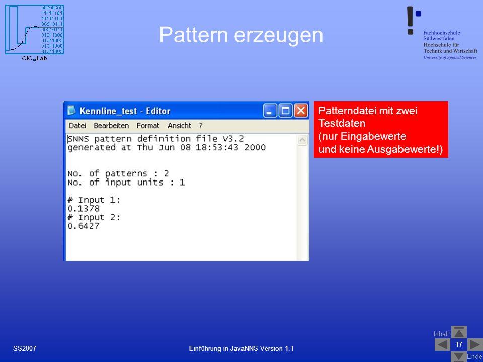 Inhalt Ende 17 Einführung in JavaNNS Version 1.1SS2007 Pattern erzeugen Patterndatei mit zwei Testdaten (nur Eingabewerte und keine Ausgabewerte!)