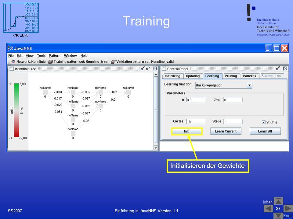 Inhalt Ende 27 Einführung in JavaNNS Version 1.1SS2007 Training Initialisieren der Gewichte