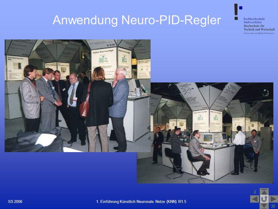 SS 2006 2 30 26 1. Einführung Künstlich Neuronale Netze (KNN) R1.5 Anwendung Neuro-PID-Regler
