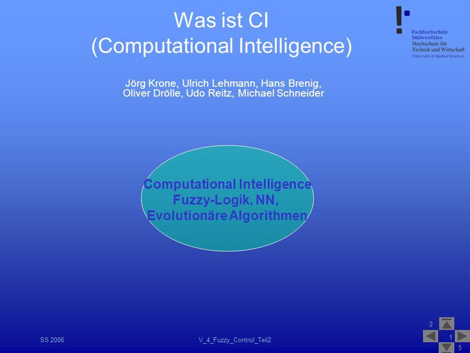 2 5 SS 2006V_4_Fuzzy_Control_Teil2 1 Was ist CI (Computational Intelligence) Jörg Krone, Ulrich Lehmann, Hans Brenig, Oliver Drölle, Udo Reitz, Michae