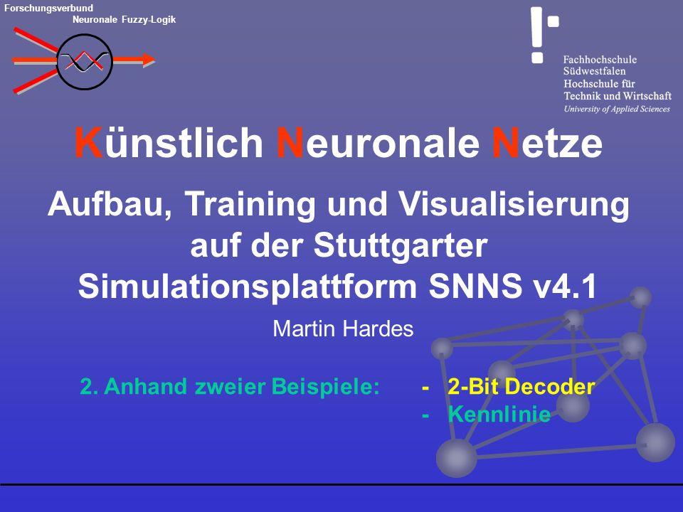 Künstlich Neuronale Netze Aufbau, Training und Visualisierung auf der Stuttgarter Simulationsplattform SNNS v4.1 2. Anhand zweier Beispiele:- 2-Bit De