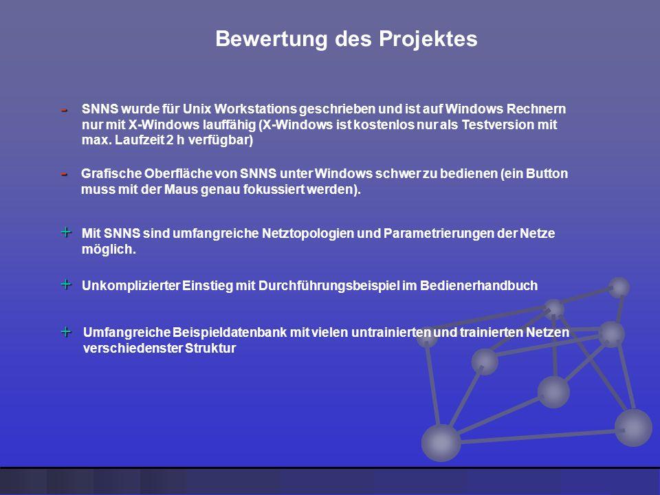 Bewertung des Projektes SNNS wurde für Unix Workstations geschrieben und ist auf Windows Rechnern nur mit X-Windows lauffähig (X-Windows ist kostenlos