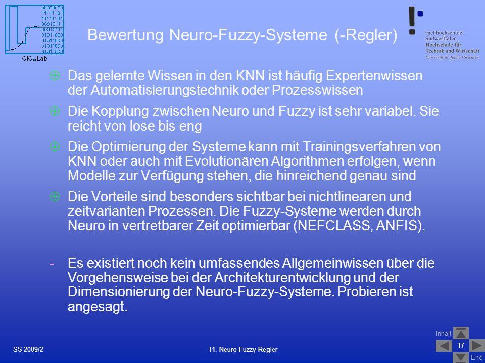 Inhalt End 17 11. Neuro-Fuzzy-ReglerSS 2009/2 Bewertung Neuro-Fuzzy-Systeme (-Regler) Das gelernte Wissen in den KNN ist häufig Expertenwissen der Aut