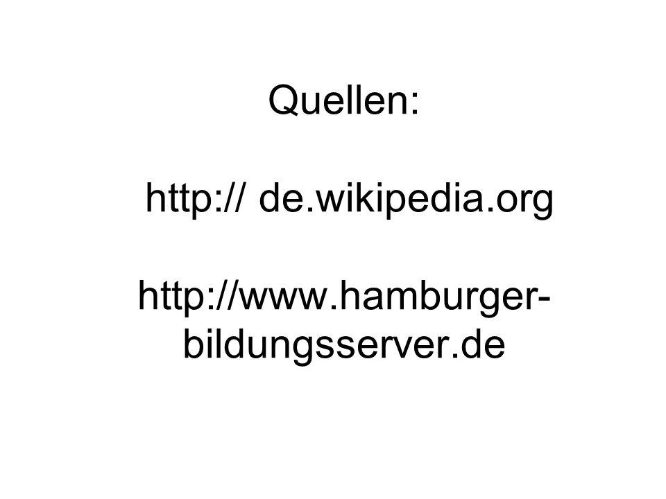 Quellen: http:// de.wikipedia.org http://www.hamburger- bildungsserver.de