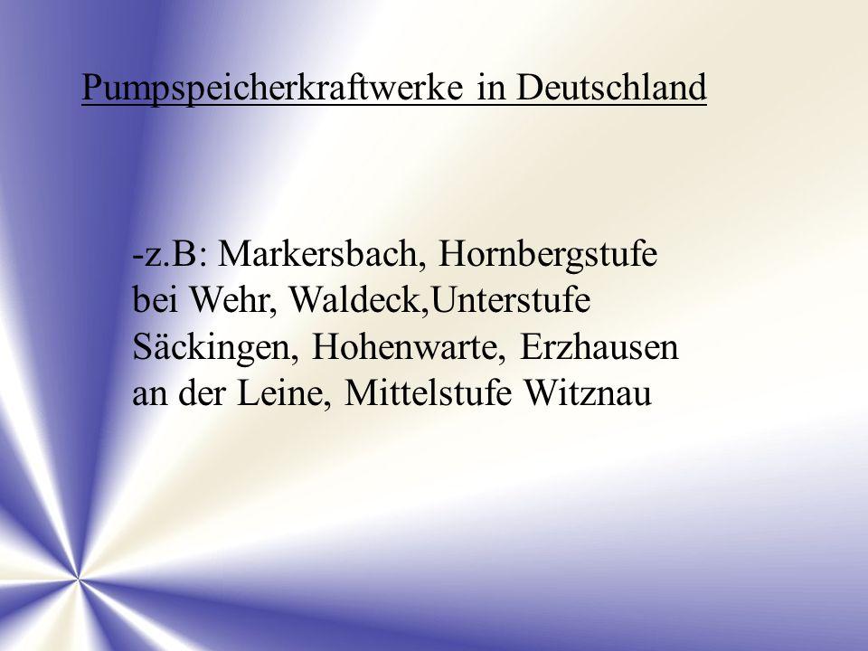 Pumpspeicherkraftwerke in Deutschland -z.B: Markersbach, Hornbergstufe bei Wehr, Waldeck,Unterstufe Säckingen, Hohenwarte, Erzhausen an der Leine, Mit