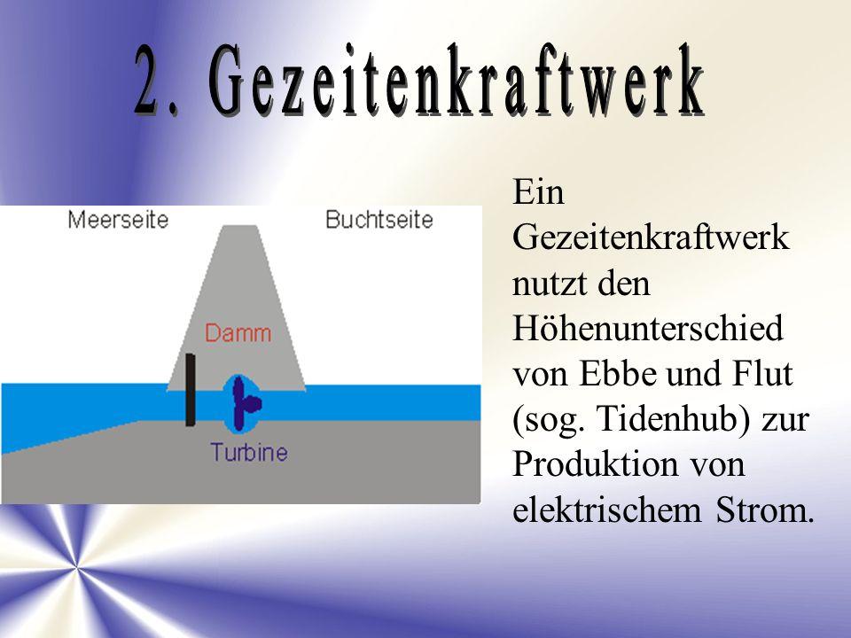 Ein Gezeitenkraftwerk nutzt den Höhenunterschied von Ebbe und Flut (sog. Tidenhub) zur Produktion von elektrischem Strom.