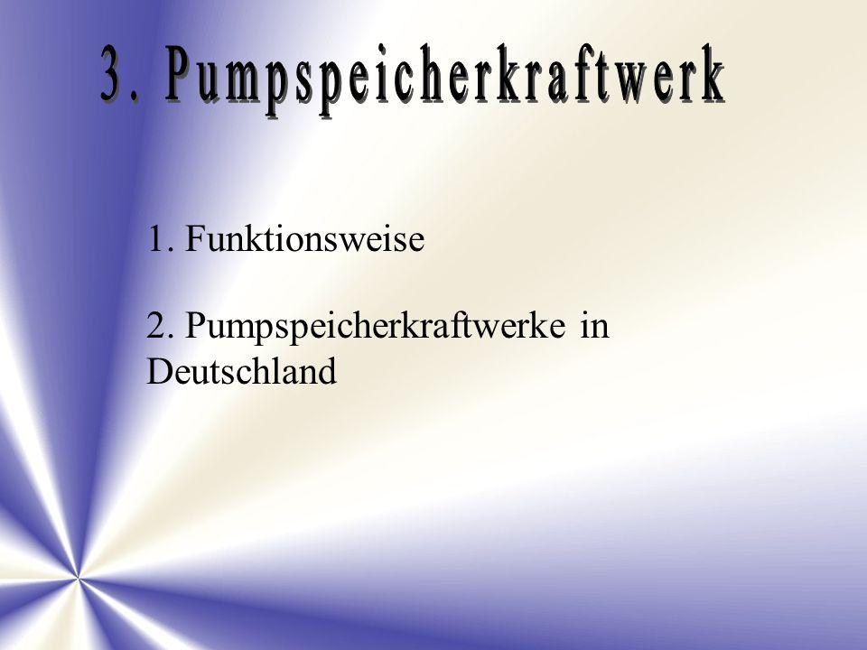 1. Funktionsweise 2. Pumpspeicherkraftwerke in Deutschland
