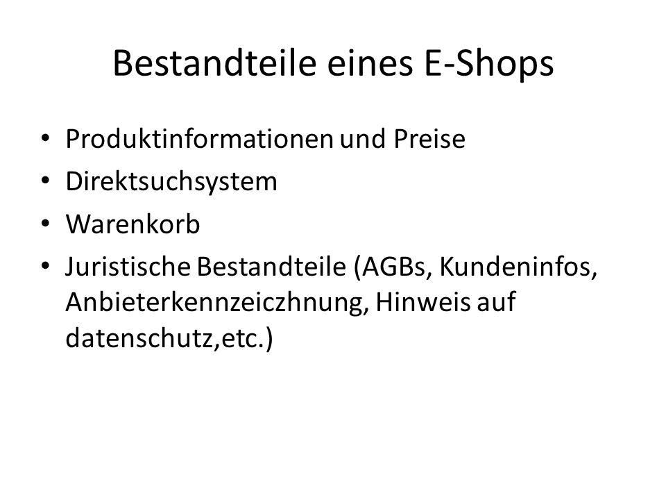 Bestandteile eines E-Shops Produktinformationen und Preise Direktsuchsystem Warenkorb Juristische Bestandteile (AGBs, Kundeninfos, Anbieterkennzeiczhn