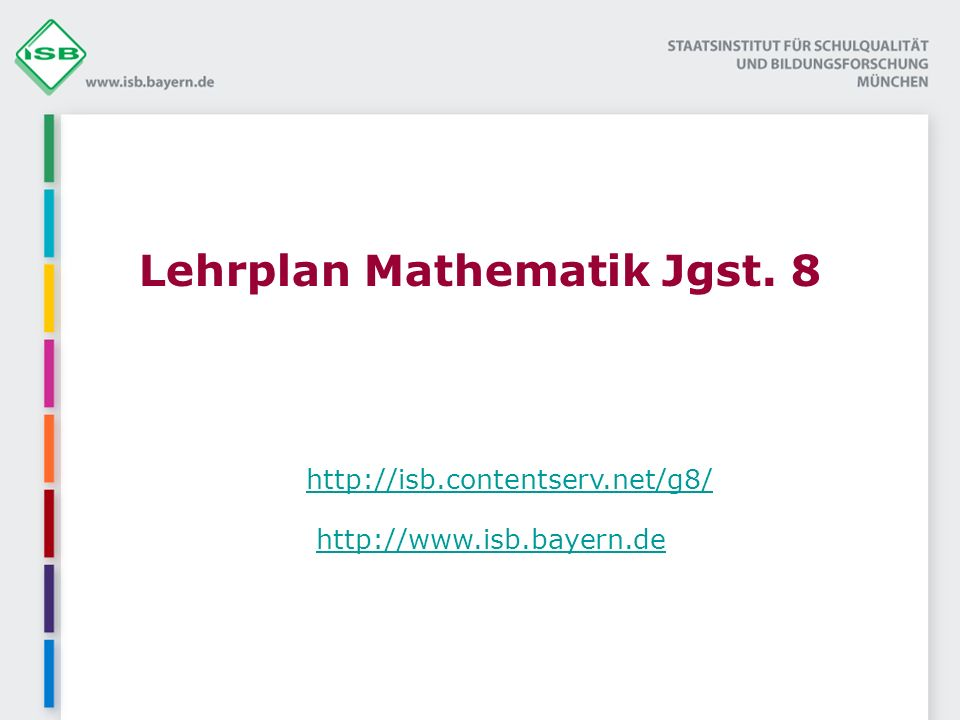 Lehrplan Mathematik Jgst. 8 http://isb.contentserv.net/g8/ http://www.isb.bayern.de