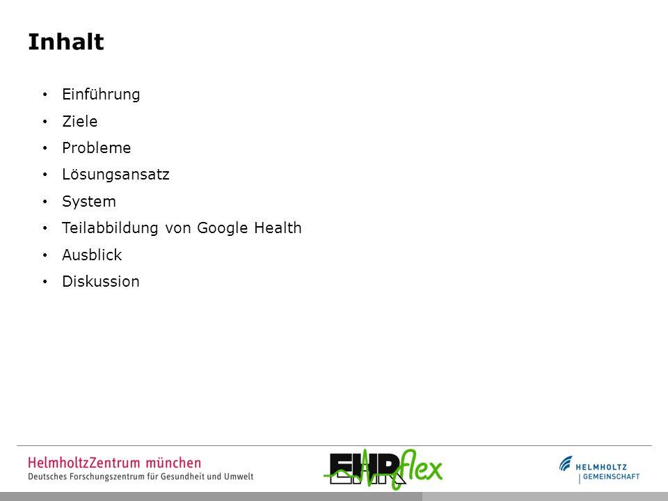 Inhalt Einführung Ziele Probleme Lösungsansatz System Teilabbildung von Google Health Ausblick Diskussion