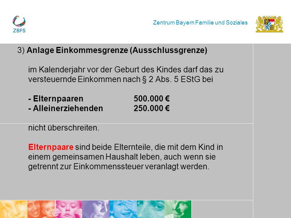 Zentrum Bayern Familie und Soziales 3) Anlage Einkommesgrenze (Ausschlussgrenze) im Kalenderjahr vor der Geburt des Kindes darf das zu versteuernde Ei