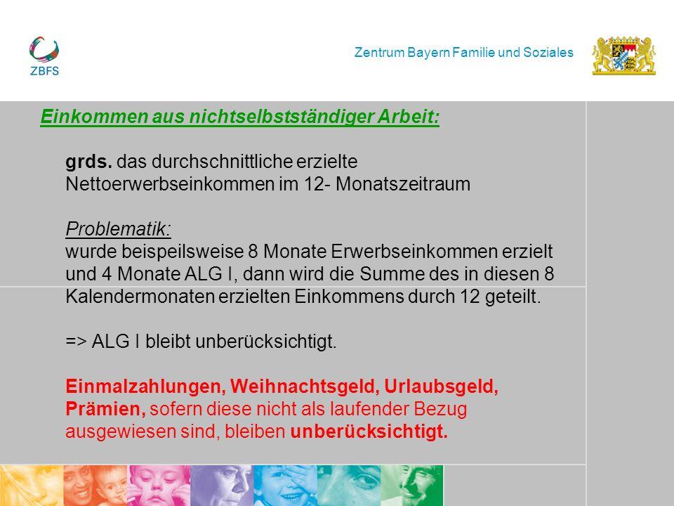Zentrum Bayern Familie und Soziales Einkommen aus nichtselbstständiger Arbeit: grds. das durchschnittliche erzielte Nettoerwerbseinkommen im 12- Monat