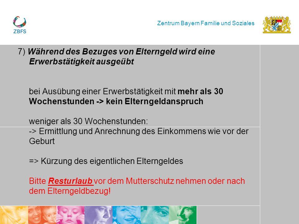 Zentrum Bayern Familie und Soziales 7) Während des Bezuges von Elterngeld wird eine Erwerbstätigkeit ausgeübt bei Ausübung einer Erwerbstätigkeit mit