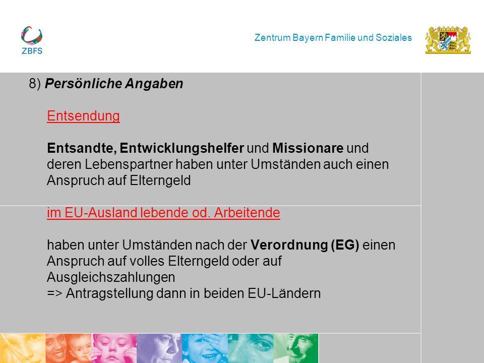Zentrum Bayern Familie und Soziales 8) Persönliche Angaben Entsendung Entsandte, Entwicklungshelfer und Missionare und deren Lebenspartner haben unter