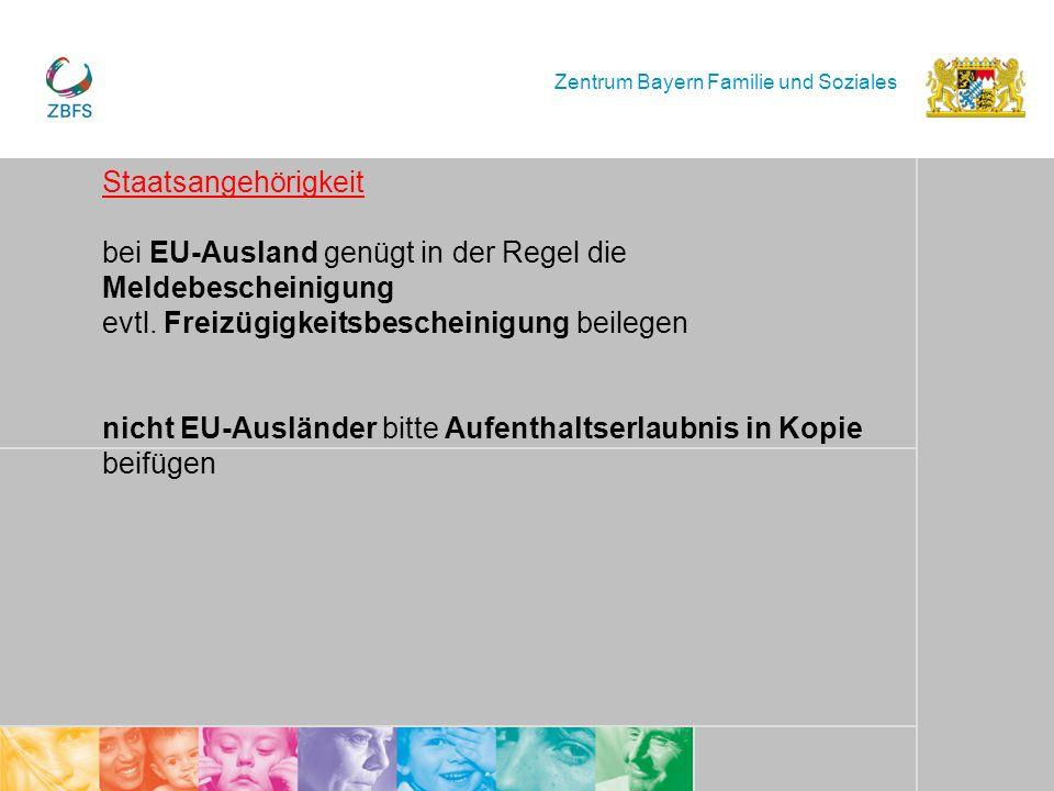 Zentrum Bayern Familie und Soziales Staatsangehörigkeit bei EU-Ausland genügt in der Regel die Meldebescheinigung evtl. Freizügigkeitsbescheinigung be