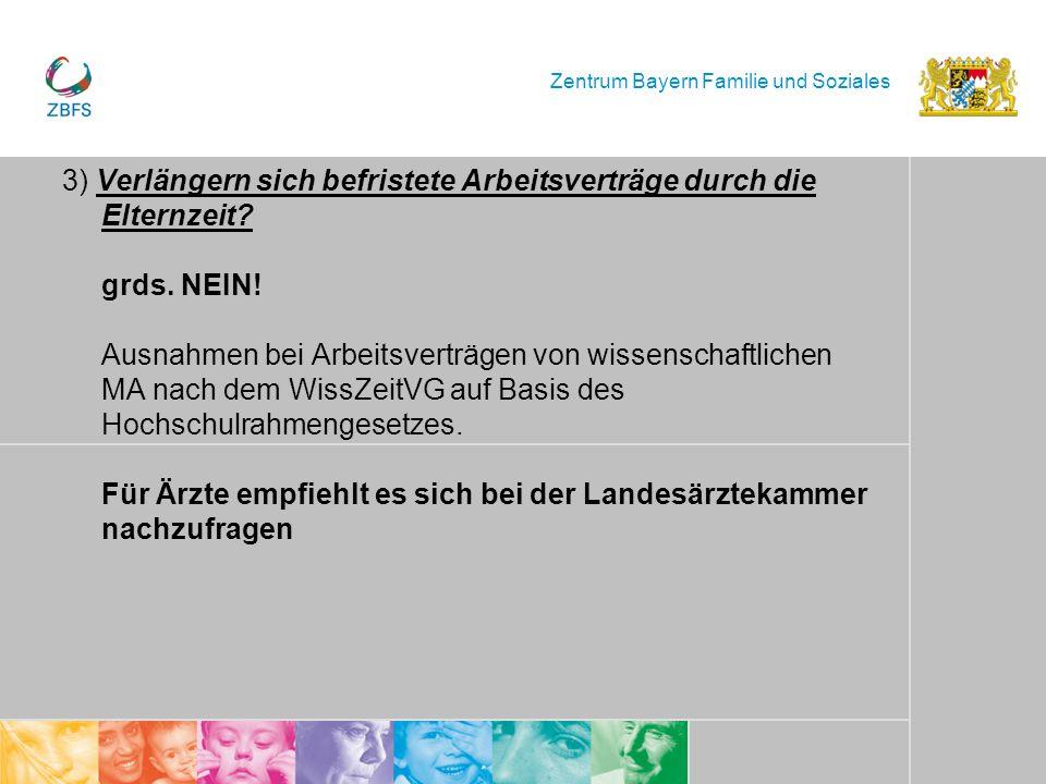 Zentrum Bayern Familie und Soziales 3) Verlängern sich befristete Arbeitsverträge durch die Elternzeit? grds. NEIN! Ausnahmen bei Arbeitsverträgen von