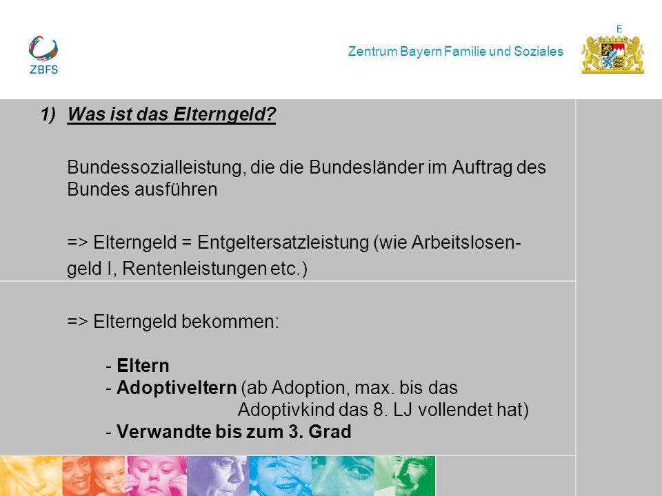 Zentrum Bayern Familie und Soziales E 1)Was ist das Elterngeld? Bundessozialleistung, die die Bundesländer im Auftrag des Bundes ausführen => Elternge