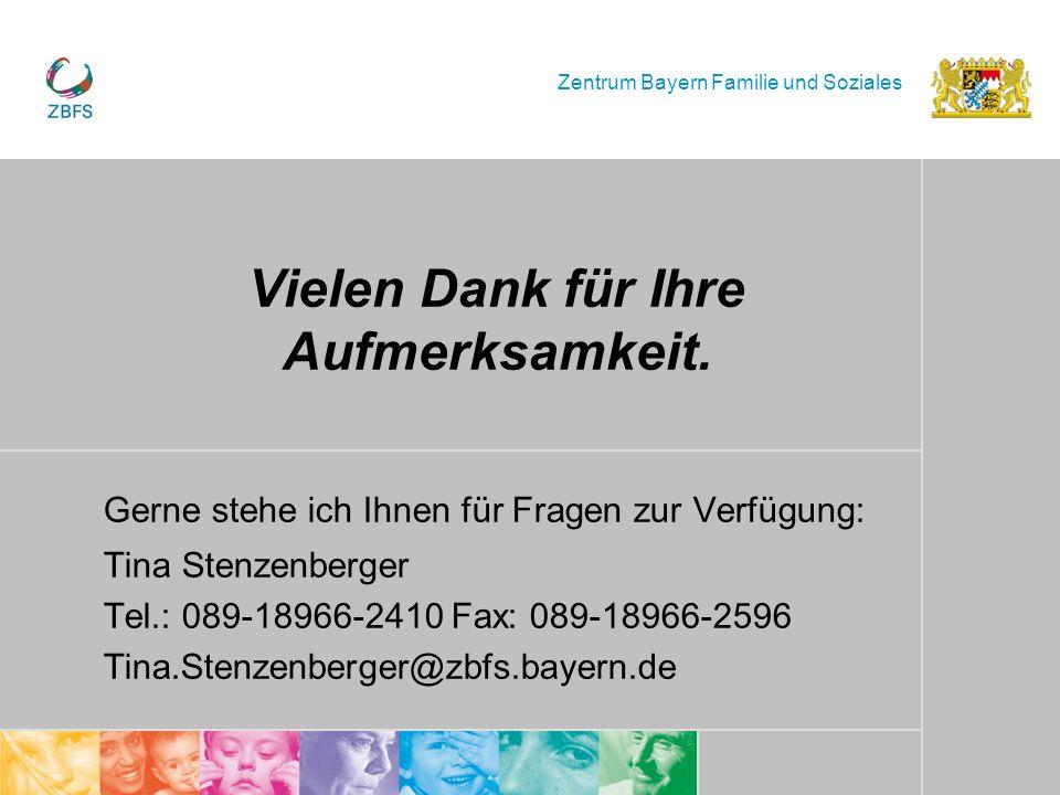 Zentrum Bayern Familie und Soziales Vielen Dank für Ihre Aufmerksamkeit. Gerne stehe ich Ihnen für Fragen zur Verfügung: Tina Stenzenberger Tel.: 089-