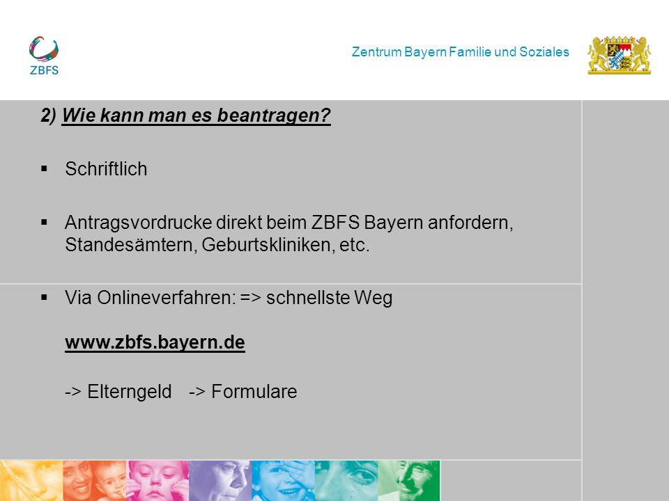 Zentrum Bayern Familie und Soziales 2) Wie kann man es beantragen? Schriftlich Antragsvordrucke direkt beim ZBFS Bayern anfordern, Standesämtern, Gebu