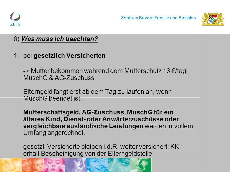 Zentrum Bayern Familie und Soziales 6) Was muss ich beachten? 1.bei gesetzlich Versicherten -> Mütter bekommen während dem Mutterschutz 13 /tägl. Musc