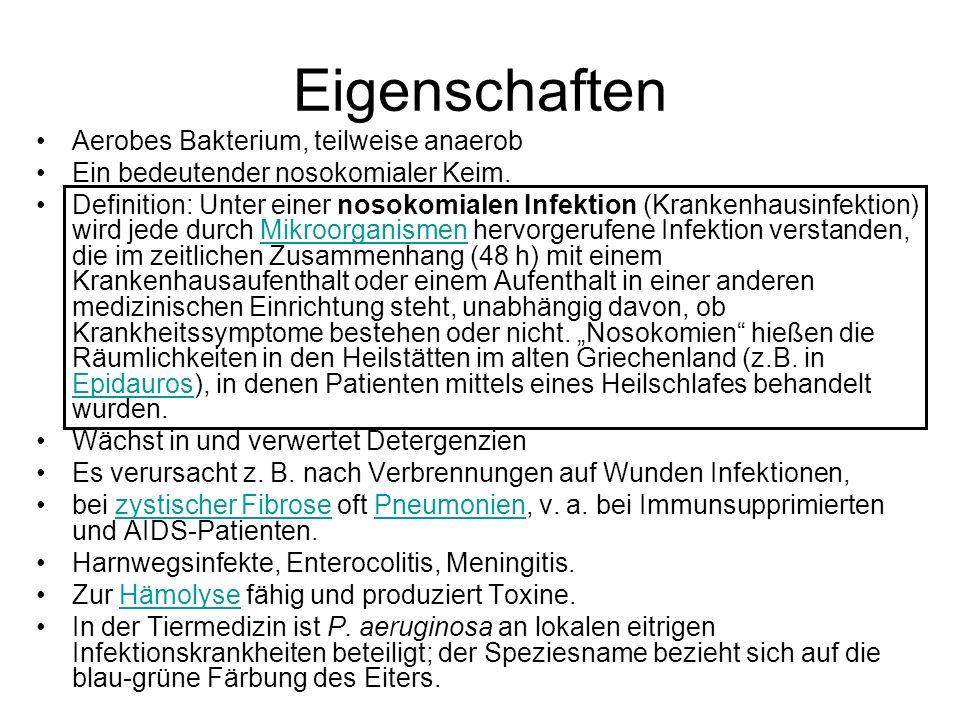 Eigenschaften Aerobes Bakterium, teilweise anaerob Ein bedeutender nosokomialer Keim.