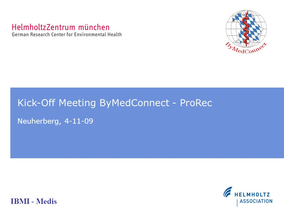 IBMI - Medis Kick-Off Meeting ByMedConnect - ProRec Neuherberg, 4-11-09
